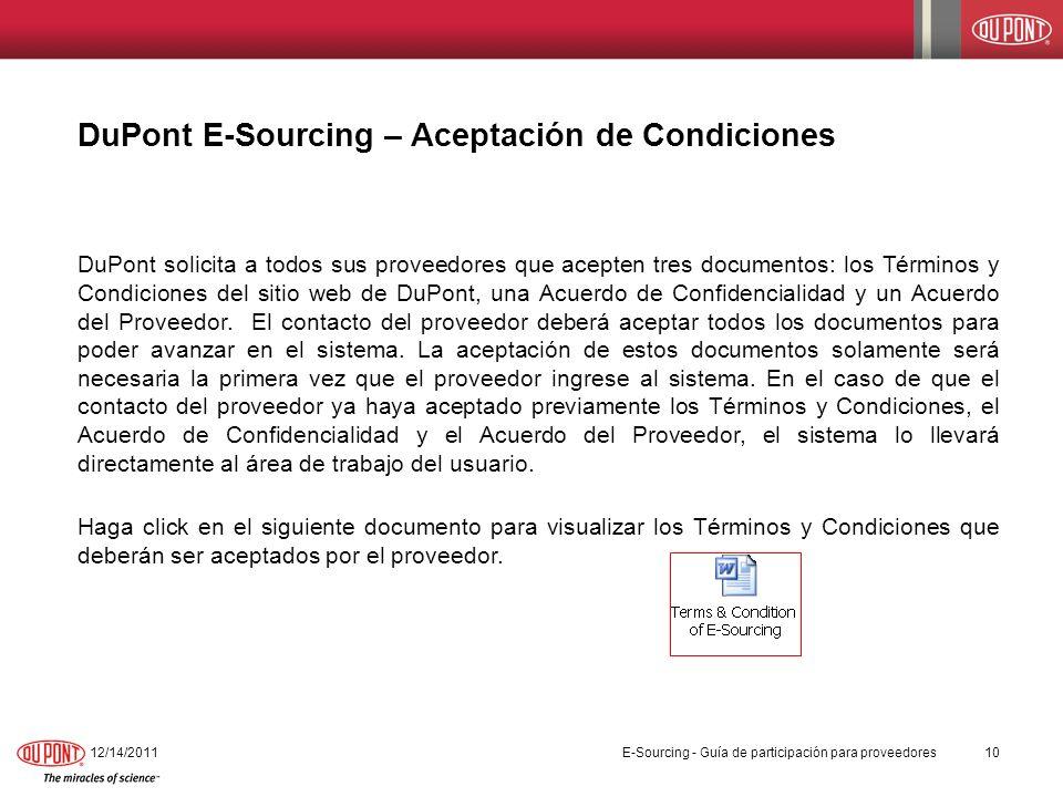 DuPont E-Sourcing – Aceptación de Condiciones 12/14/201110 DuPont solicita a todos sus proveedores que acepten tres documentos: los Términos y Condici