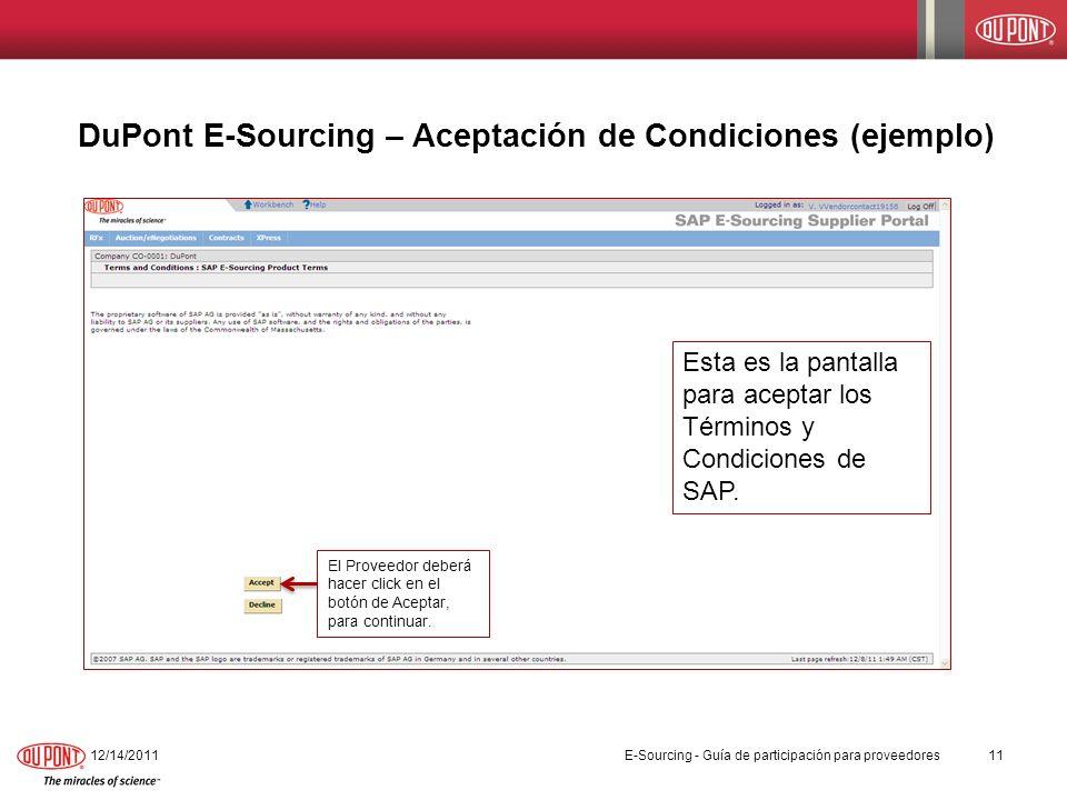 DuPont E-Sourcing – Aceptación de Condiciones (ejemplo) 12/14/201111 El Proveedor deberá hacer click en el botón de Aceptar, para continuar. Esta es l