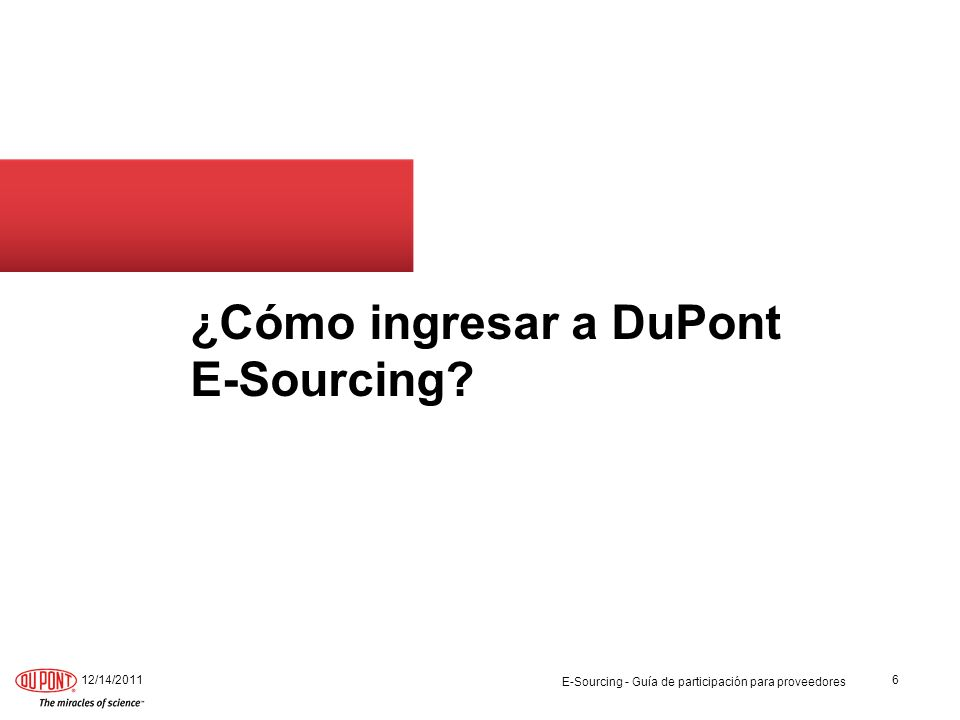 ¿Cómo ingresar a DuPont E-Sourcing? 12/14/20116 E-Sourcing - Guía de participación para proveedores