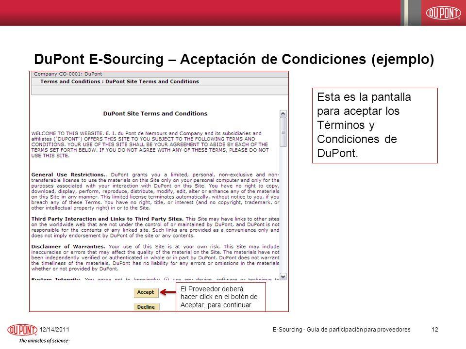 DuPont E-Sourcing – Aceptación de Condiciones (ejemplo) 12/14/201112 El Proveedor deberá hacer click en el botón de Aceptar, para continuar Esta es la