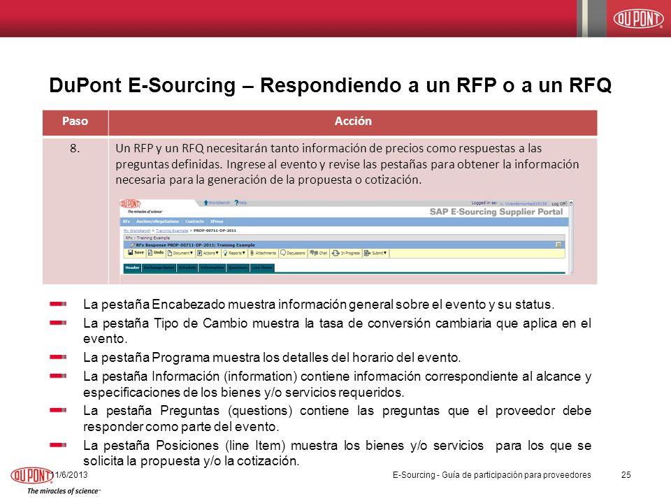 DuPont E-Sourcing – Respondiendo a un RFP o a un RFQ 11/6/201325 PasoAcción 8.Un RFP y un RFQ necesitarán tanto información de precios como respuestas