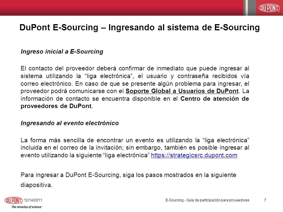 PasoAcción 1.Conéctese a E-Sourcing seleccionando el hyperlink que se muestra dentro de la invitación recibida por correo, o vía https://strategicsrc.dupont.com Aparecerá la siguiente pantalla:https://strategicsrc.dupont.com 2.Ingrese su código de usuario y su contraseña DuPont E-Sourcing – Acceso del proveedor 12/14/20118 E-Sourcing - Guía de participación para proveedores