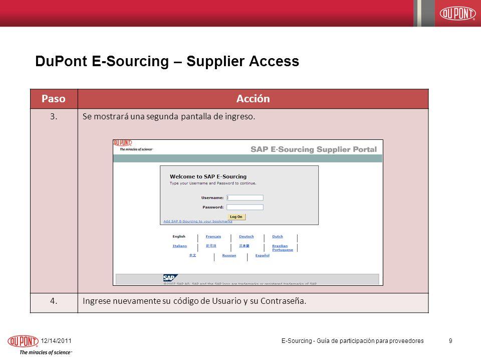 PasoAcción 3.Se mostrará una segunda pantalla de ingreso. 4.Ingrese nuevamente su código de Usuario y su Contraseña. DuPont E-Sourcing – Supplier Acce