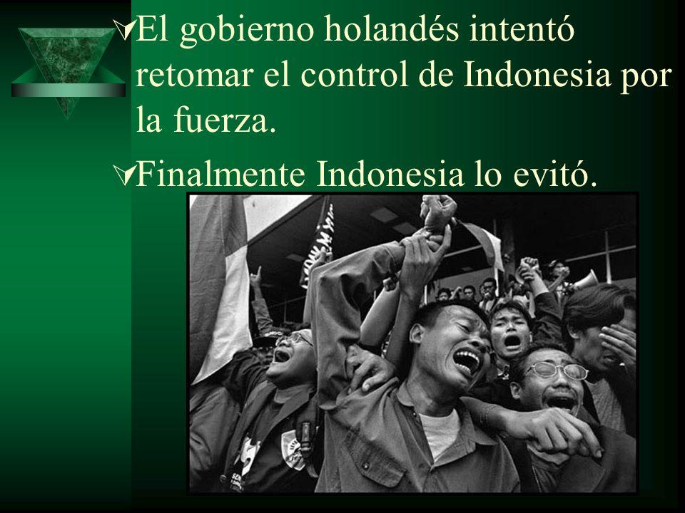 El gobierno holandés intentó retomar el control de Indonesia por la fuerza. Finalmente Indonesia lo evitó.