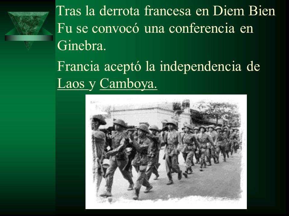 Tras la derrota francesa en Diem Bien Fu se convocó una conferencia en Ginebra. Francia aceptó la independencia de Laos y Camboya.