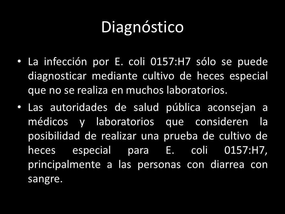 Diagnóstico La infección por E. coli 0157:H7 sólo se puede diagnosticar mediante cultivo de heces especial que no se realiza en muchos laboratorios. L