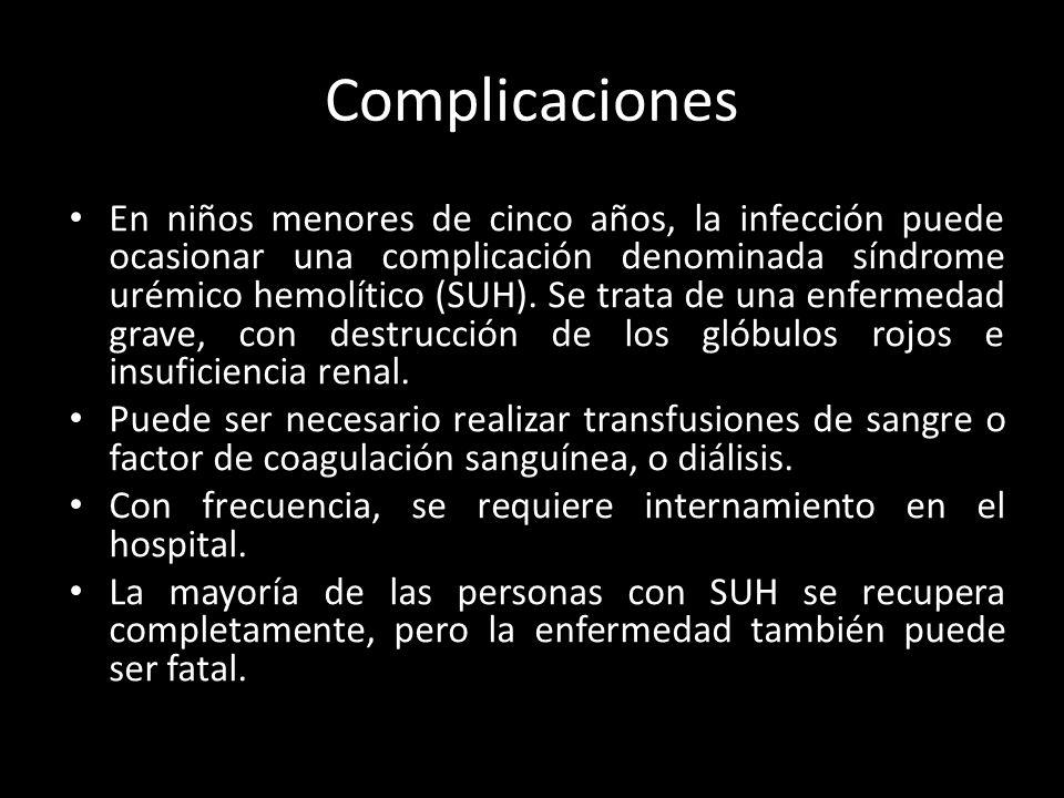 Complicaciones En niños menores de cinco años, la infección puede ocasionar una complicación denominada síndrome urémico hemolítico (SUH). Se trata de