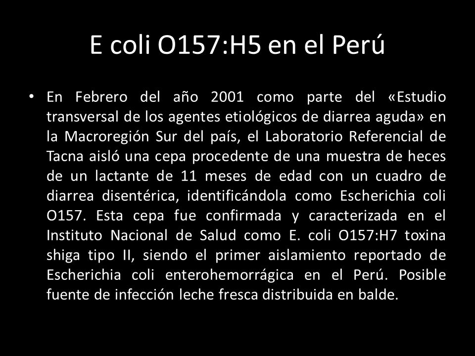 E coli O157:H5 en el Perú En Febrero del año 2001 como parte del «Estudio transversal de los agentes etiológicos de diarrea aguda» en la Macroregión S