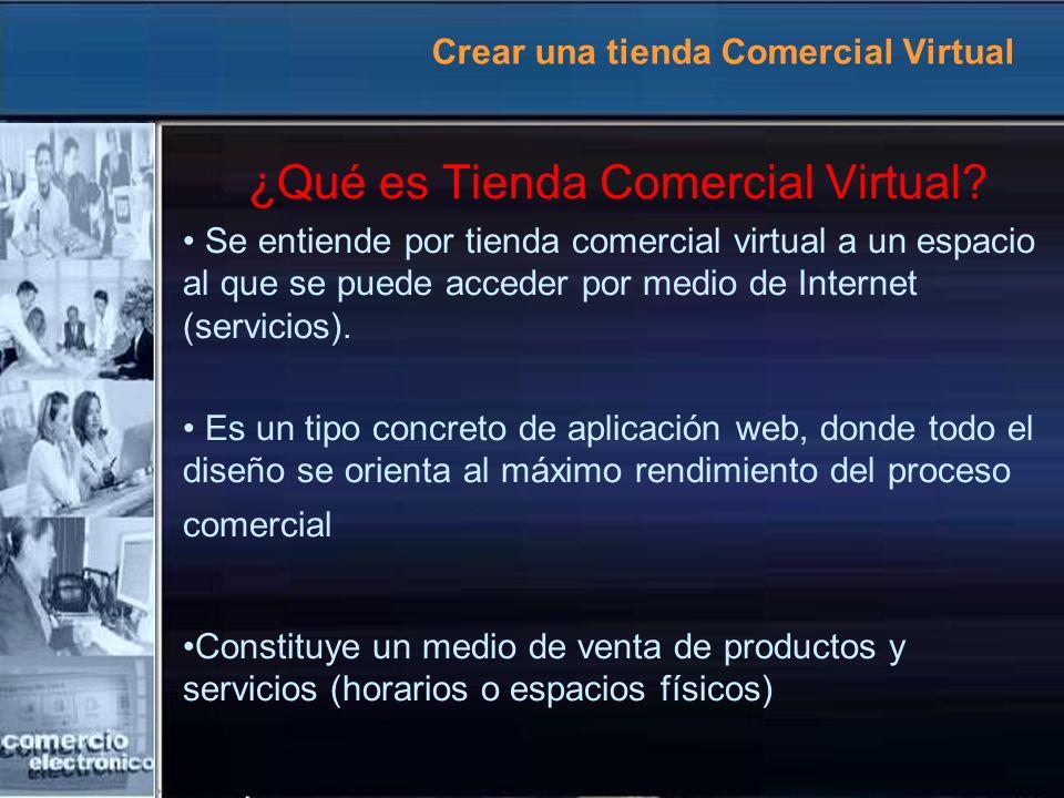 Crear una tienda Comercial Virtual ¿Qué es Tienda Comercial Virtual? Se entiende por tienda comercial virtual a un espacio al que se puede acceder por