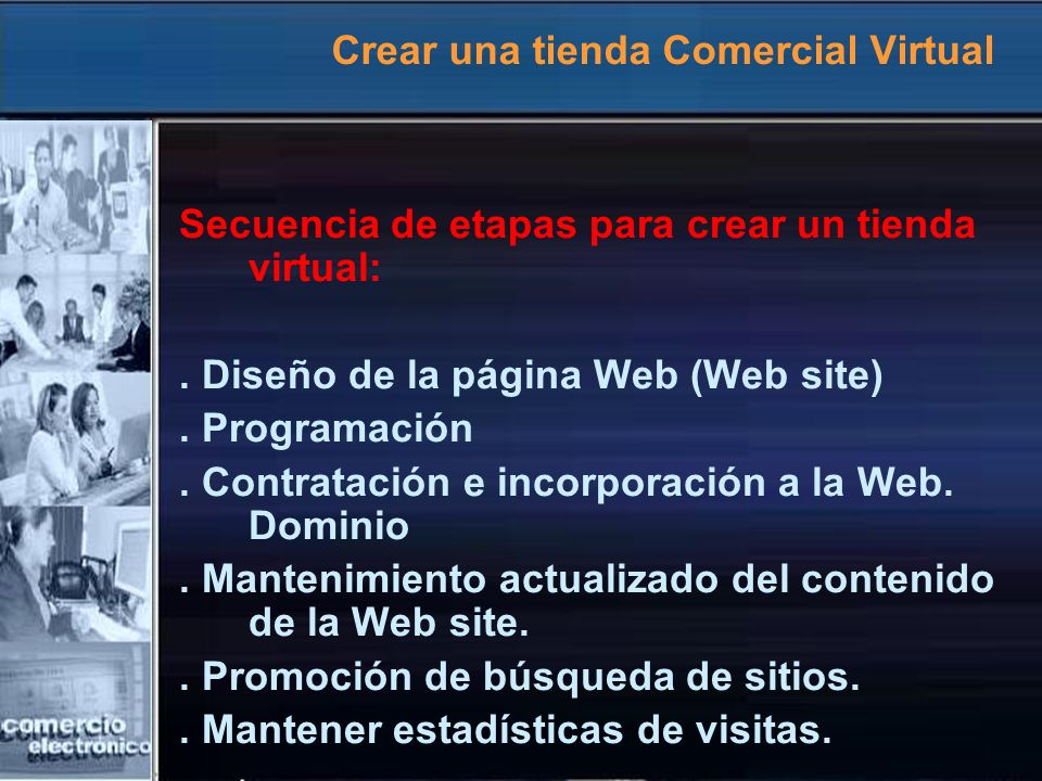 Crear una tienda Comercial Virtual Secuencia de etapas para crear un tienda virtual:. Diseño de la página Web (Web site). Programación. Contratación e