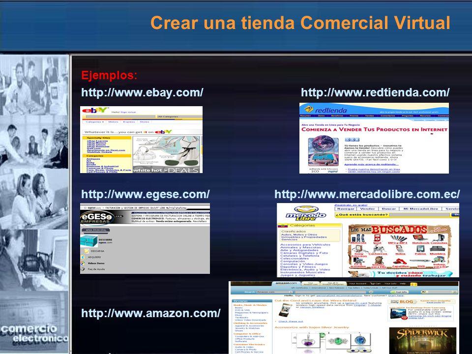 Crear una tienda Comercial Virtual Ejemplos: http://www.ebay.com/ http://www.redtienda.com/ http://www.egese.com/ http://www.mercadolibre.com.ec/ http