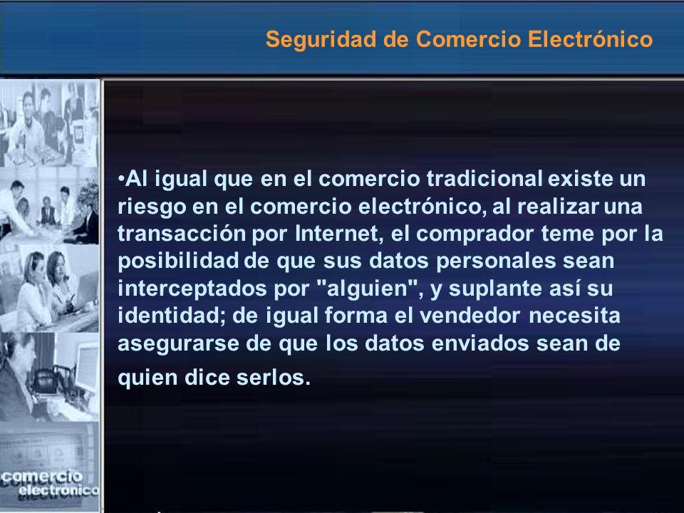 Seguridad de Comercio Electrónico Al igual que en el comercio tradicional existe un riesgo en el comercio electrónico, al realizar una transacción por
