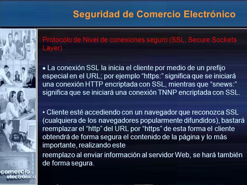 Seguridad de Comercio Electrónico Protocolo de Nivel de conexiones seguro (SSL, Secure Sockets Layer) La conexión SSL la inicia el cliente por medio d