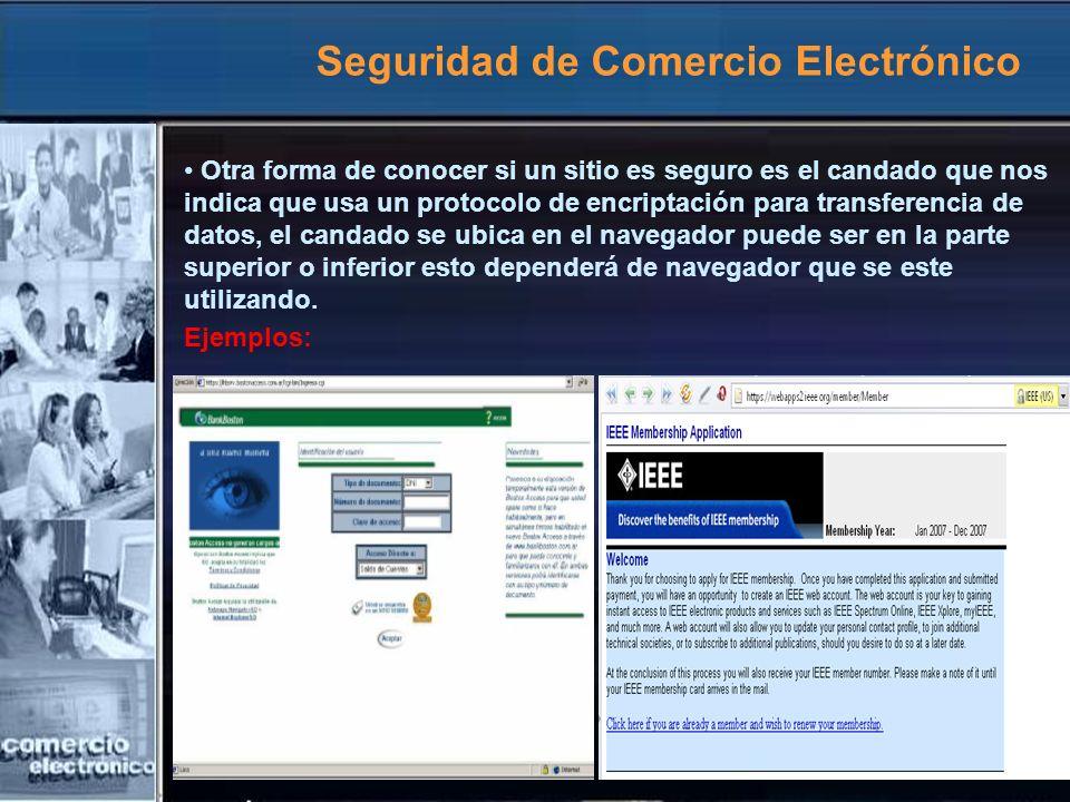 Seguridad de Comercio Electrónico Otra forma de conocer si un sitio es seguro es el candado que nos indica que usa un protocolo de encriptación para t