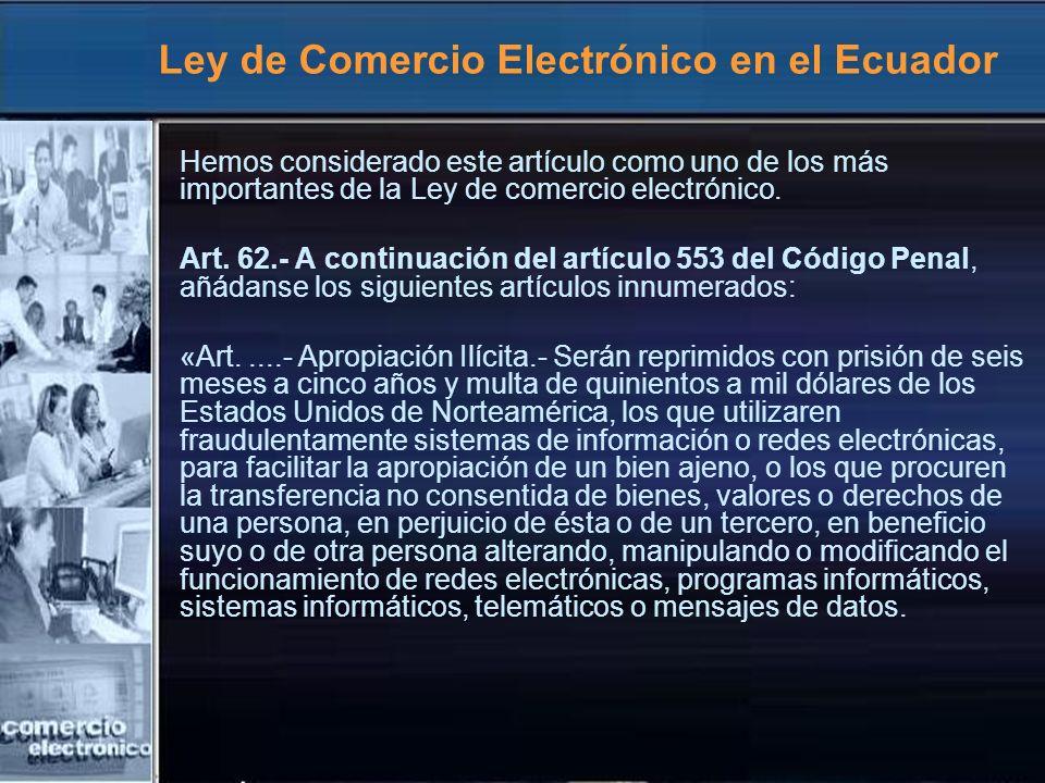 Ley de Comercio Electrónico en el Ecuador Hemos considerado este artículo como uno de los más importantes de la Ley de comercio electrónico. Art. 62.-