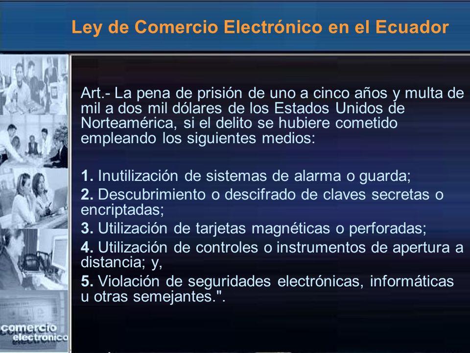 Ley de Comercio Electrónico en el Ecuador Art.- La pena de prisión de uno a cinco años y multa de mil a dos mil dólares de los Estados Unidos de Norte