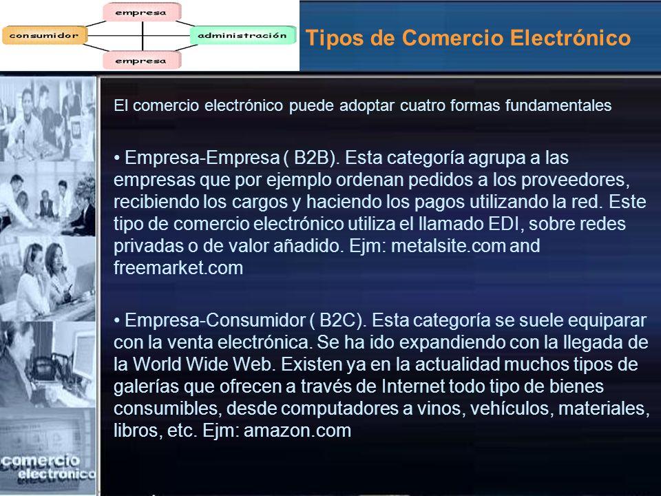 Tipos de Comercio Electrónico El comercio electrónico puede adoptar cuatro formas fundamentales Empresa-Empresa ( B2B). Esta categoría agrupa a las em