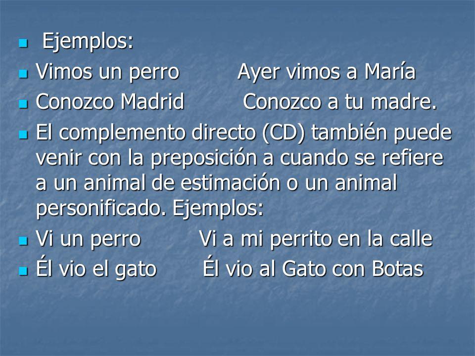 Ejemplos: Ejemplos: Vimos un perro Ayer vimos a María Vimos un perro Ayer vimos a María Conozco Madrid Conozco a tu madre. Conozco Madrid Conozco a tu
