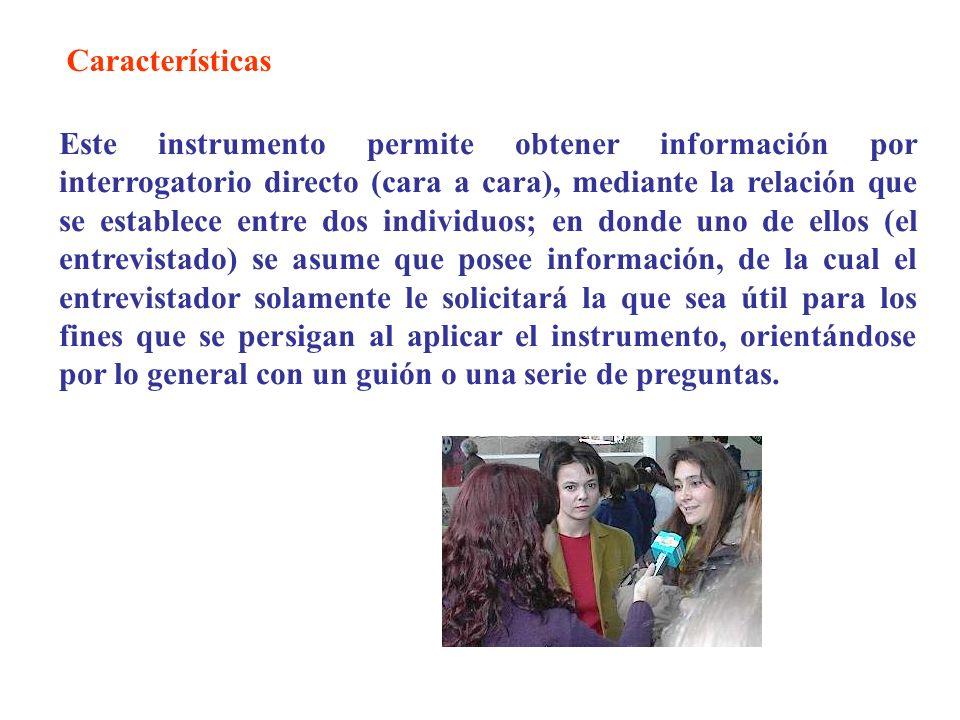 Este instrumento permite obtener información por interrogatorio directo (cara a cara), mediante la relación que se establece entre dos individuos; en