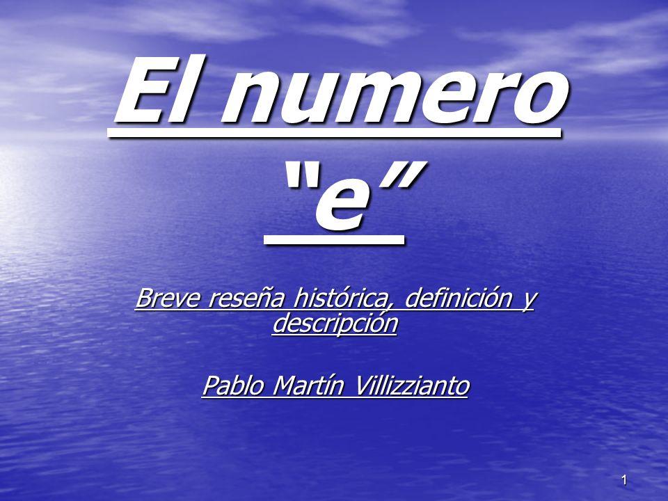 1 El numero e Breve reseña histórica, definición y descripción Pablo Martín Villizzianto