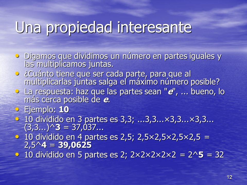 12 Una propiedad interesante Digamos que dividimos un número en partes iguales y las multiplicamos juntas. Digamos que dividimos un número en partes i