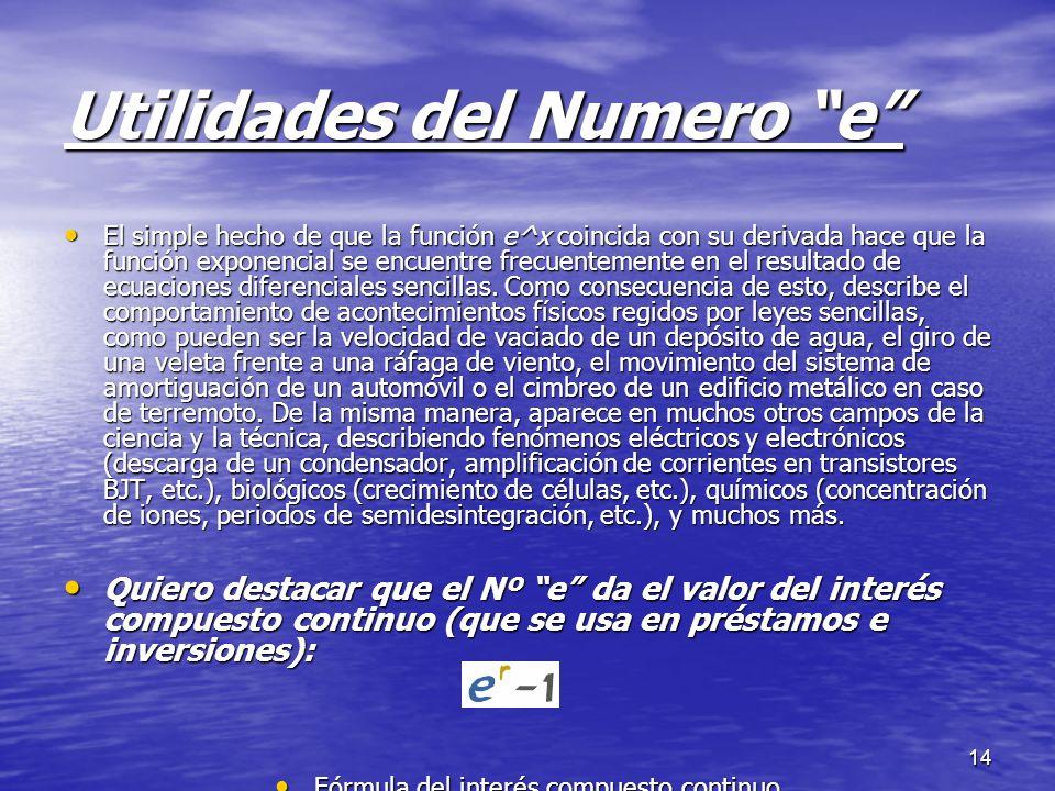 14 Utilidades del Numero e El simple hecho de que la función e^x coincida con su derivada hace que la función exponencial se encuentre frecuentemente