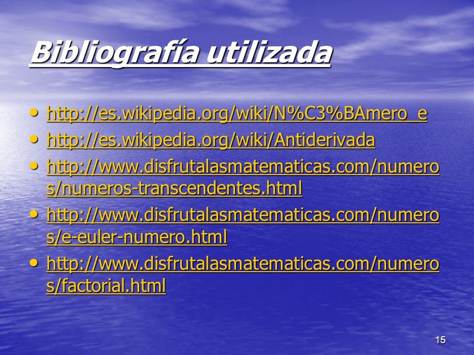 15 Bibliografía utilizada http://es.wikipedia.org/wiki/N%C3%BAmero_e http://es.wikipedia.org/wiki/N%C3%BAmero_e http://es.wikipedia.org/wiki/N%C3%BAme