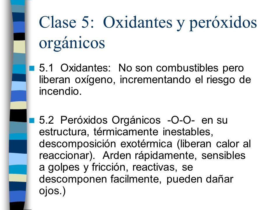Clase 5: Oxidantes y peróxidos orgánicos 5.1 Oxidantes: No son combustibles pero liberan oxígeno, incrementando el riesgo de incendio. 5.2 Peróxidos O