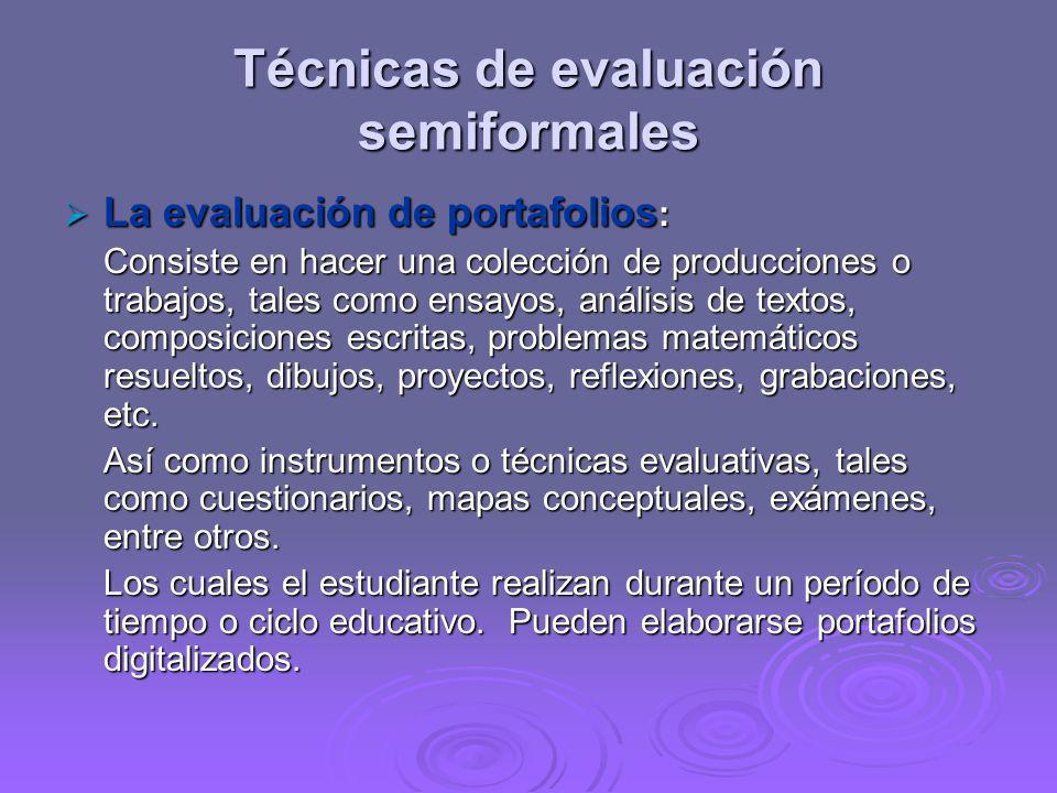 Técnicas de evaluación semiformales La evaluación de portafolios : La evaluación de portafolios : Consiste en hacer una colección de producciones o tr