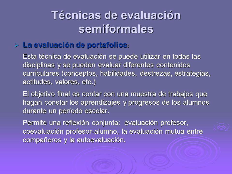 Técnicas de evaluación semiformales La evaluación de portafolios : La evaluación de portafolios : Esta técnica de evaluación se puede utilizar en toda