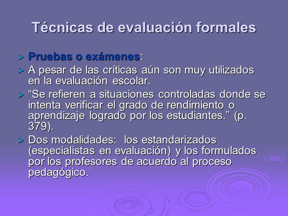 Técnicas de evaluación formales Pruebas o exámenes: Pruebas o exámenes: A pesar de las críticas aún son muy utilizados en la evaluación escolar. A pes