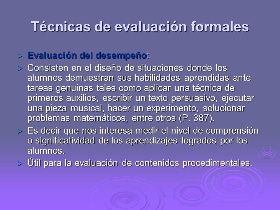 Técnicas de evaluación formales Evaluación del desempeño: Evaluación del desempeño: Consisten en el diseño de situaciones donde los alumnos demuestran