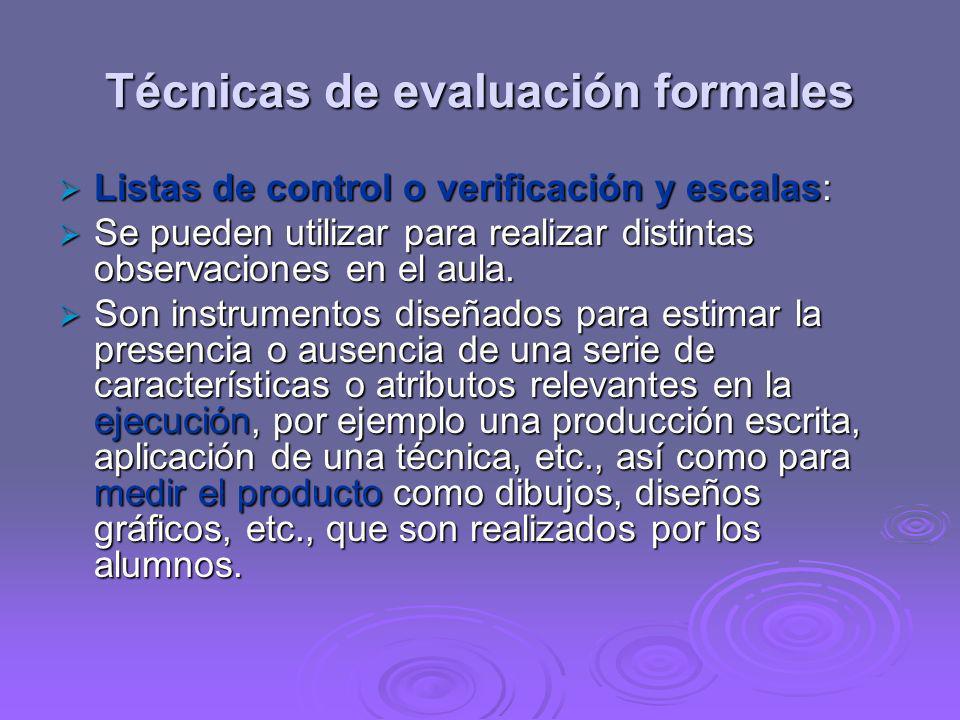 Técnicas de evaluación formales Listas de control o verificación y escalas: Listas de control o verificación y escalas: Se pueden utilizar para realiz