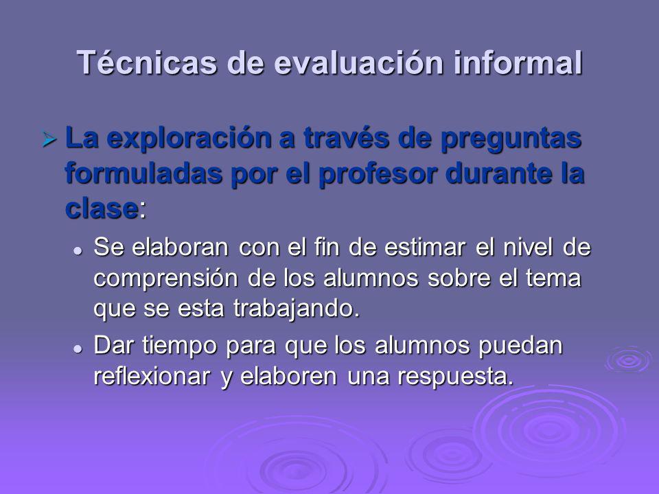 Técnicas de evaluación informal La exploración a través de preguntas formuladas por el profesor durante la clase: La exploración a través de preguntas