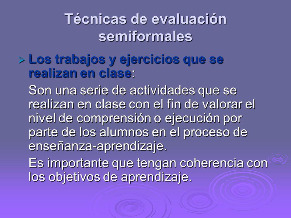 Técnicas de evaluación semiformales Los trabajos y ejercicios que se realizan en clase: Los trabajos y ejercicios que se realizan en clase: Son una se