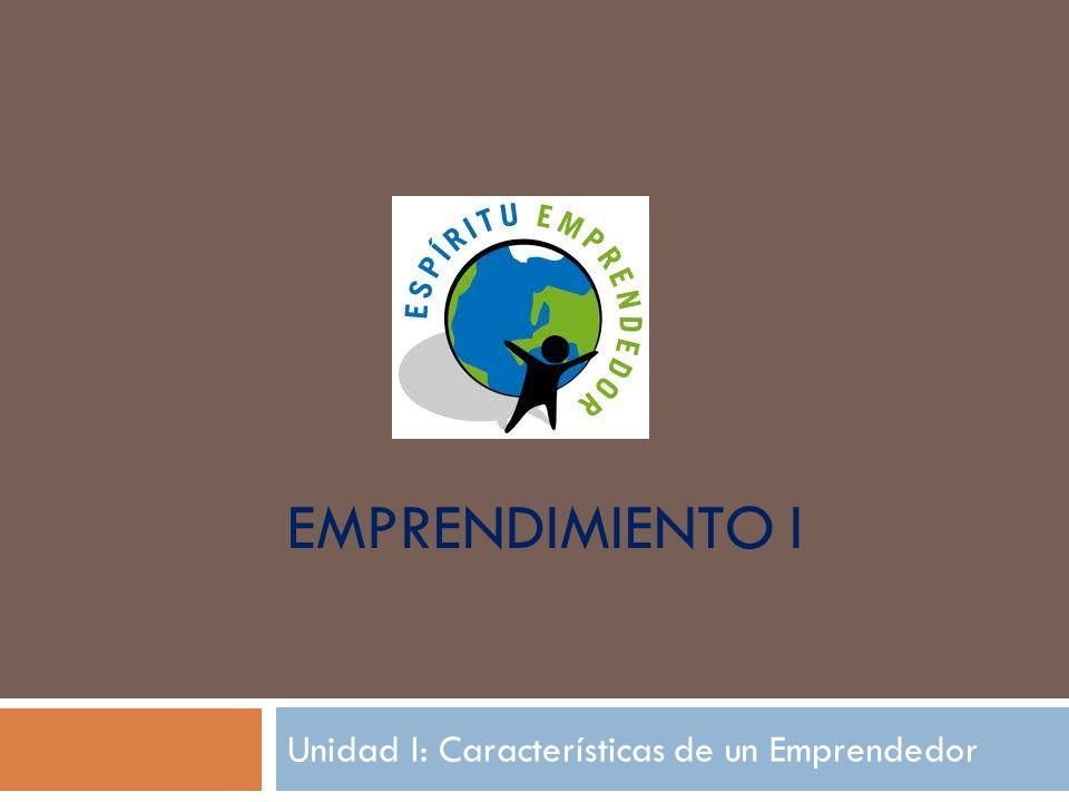 EMPRENDIMIENTO I Unidad I: Características de un Emprendedor