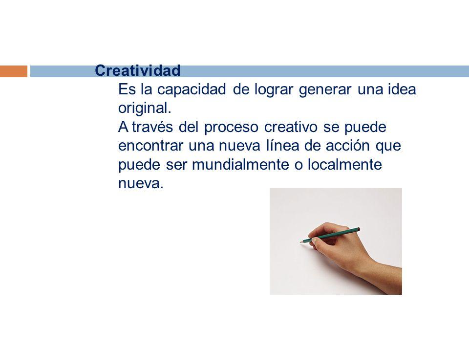 Es la capacidad de lograr generar una idea original. A través del proceso creativo se puede encontrar una nueva línea de acción que puede ser mundialm