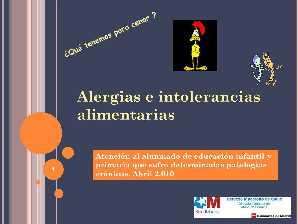 1 Alergias e intolerancias alimentarias Atención al alumnado de educación infantil y primaria que sufre determinadas patologías crónicas. Abril 2.010