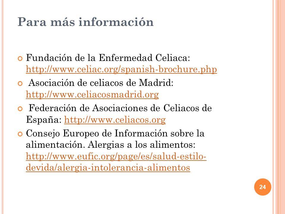 24 Para más información Fundación de la Enfermedad Celiaca: http://www.celiac.org/spanish-brochure.php http://www.celiac.org/spanish-brochure.php Asoc