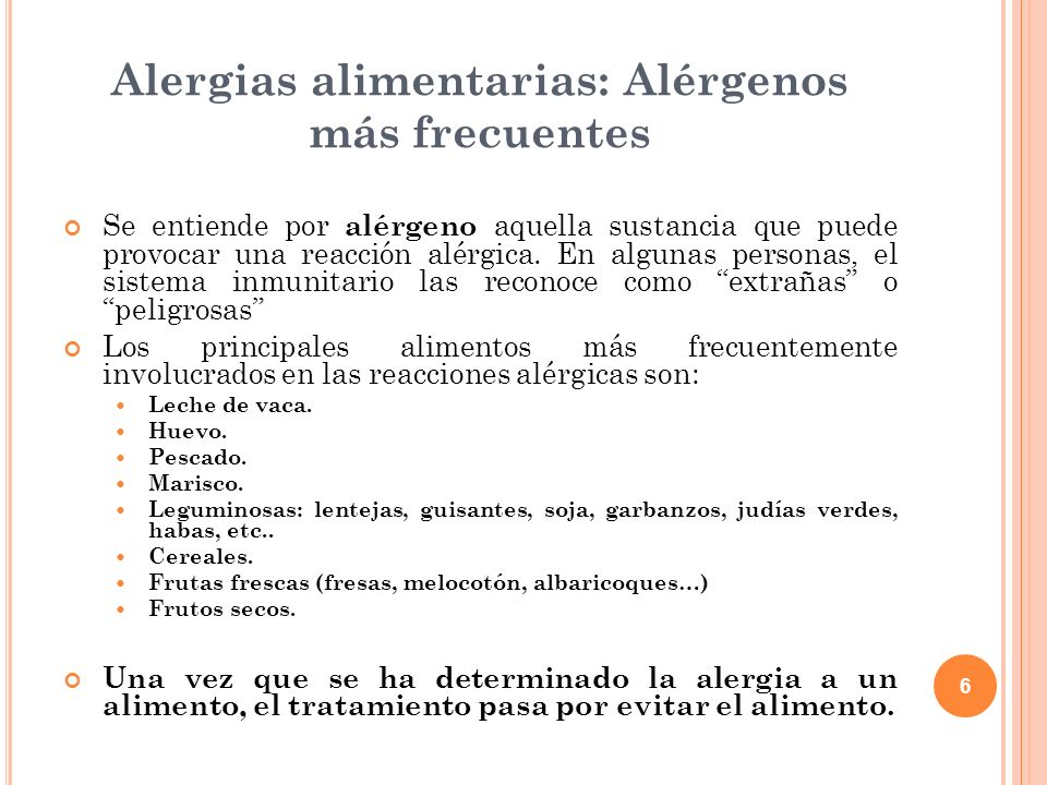 6 Alergias alimentarias: Alérgenos más frecuentes Se entiende por alérgeno aquella sustancia que puede provocar una reacción alérgica. En algunas pers