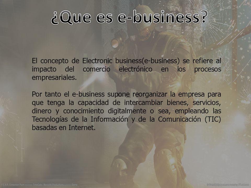 El concepto de Electronic business(e-business) se refiere al impacto del comercio electrónico en los procesos empresariales.