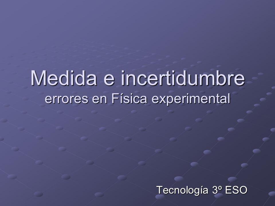 Medida e incertidumbre errores en Física experimental Tecnología 3º ESO