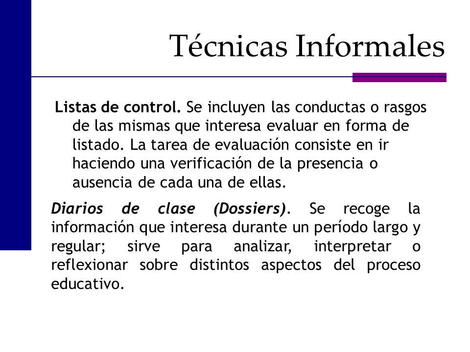 Listas de control. Se incluyen las conductas o rasgos de las mismas que interesa evaluar en forma de listado. La tarea de evaluación consiste en ir ha