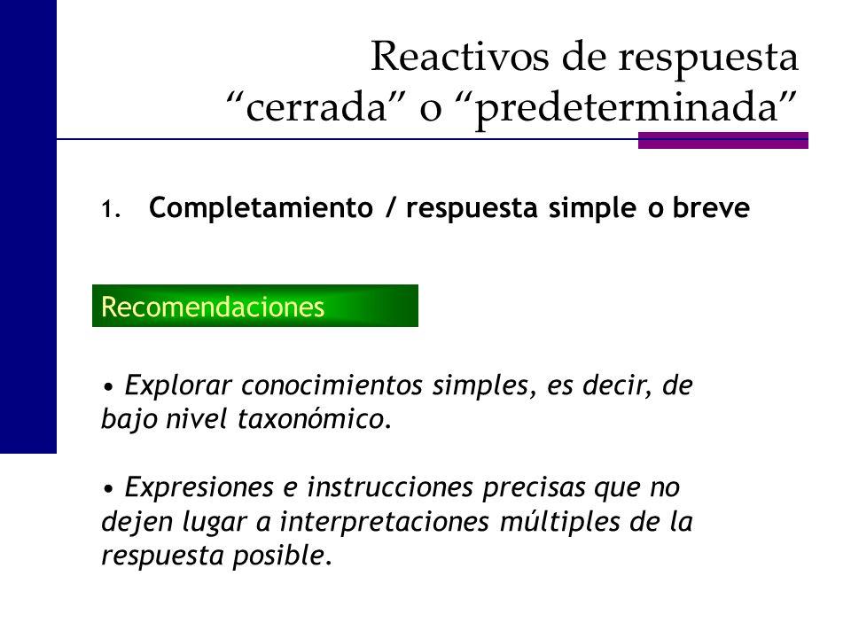 1. Completamiento / respuesta simple o breve Explorar conocimientos simples, es decir, de bajo nivel taxonómico. Expresiones e instrucciones precisas