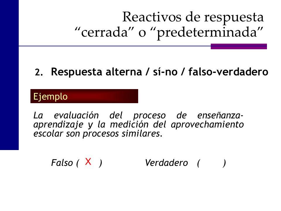 La evaluación del proceso de enseñanza- aprendizaje y la medición del aprovechamiento escolar son procesos similares. Falso ( ) Verdadero ( ) Ejemplo