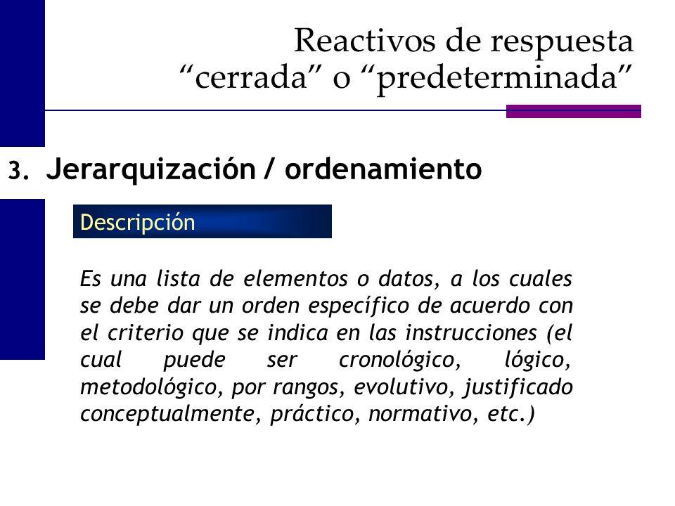 3. Jerarquización / ordenamiento Es una lista de elementos o datos, a los cuales se debe dar un orden específico de acuerdo con el criterio que se ind