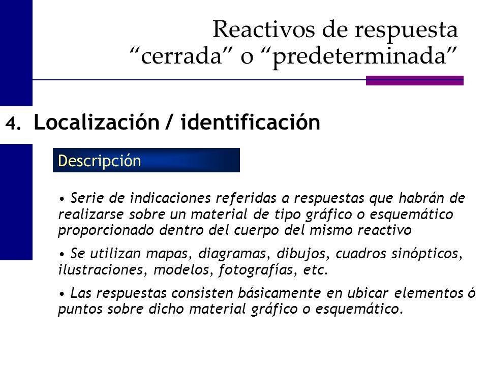 4. Localización / identificación Serie de indicaciones referidas a respuestas que habrán de realizarse sobre un material de tipo gráfico o esquemático