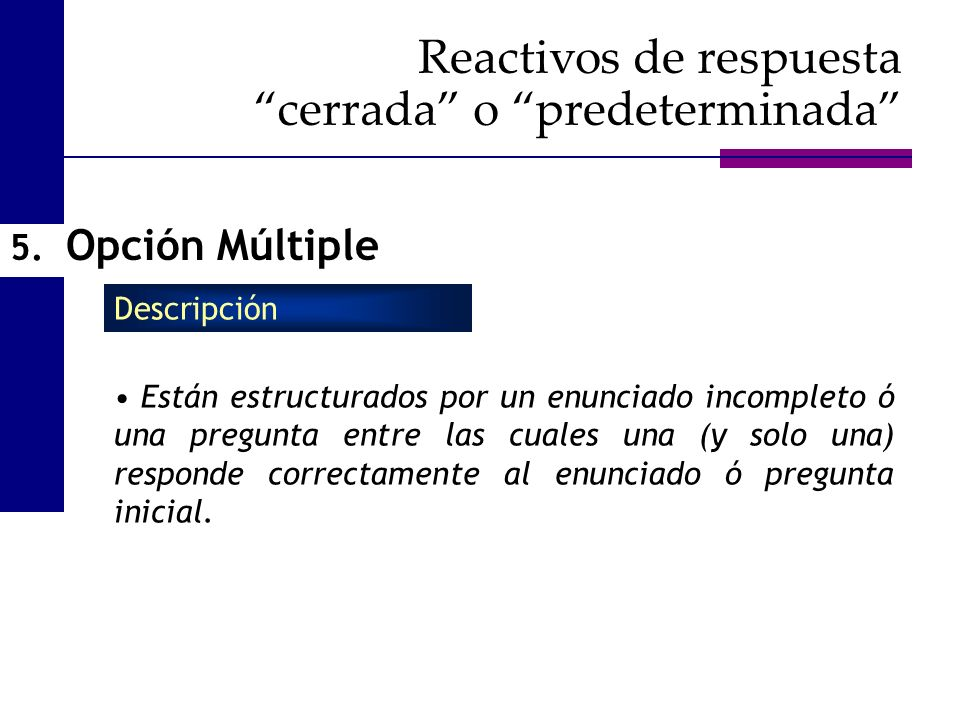 5. Opción Múltiple Están estructurados por un enunciado incompleto ó una pregunta entre las cuales una (y solo una) responde correctamente al enunciad