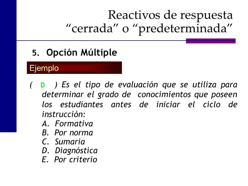 ( ) Es el tipo de evaluación que se utiliza para determinar el grado de conocimientos que poseen los estudiantes antes de iniciar el ciclo de instrucc