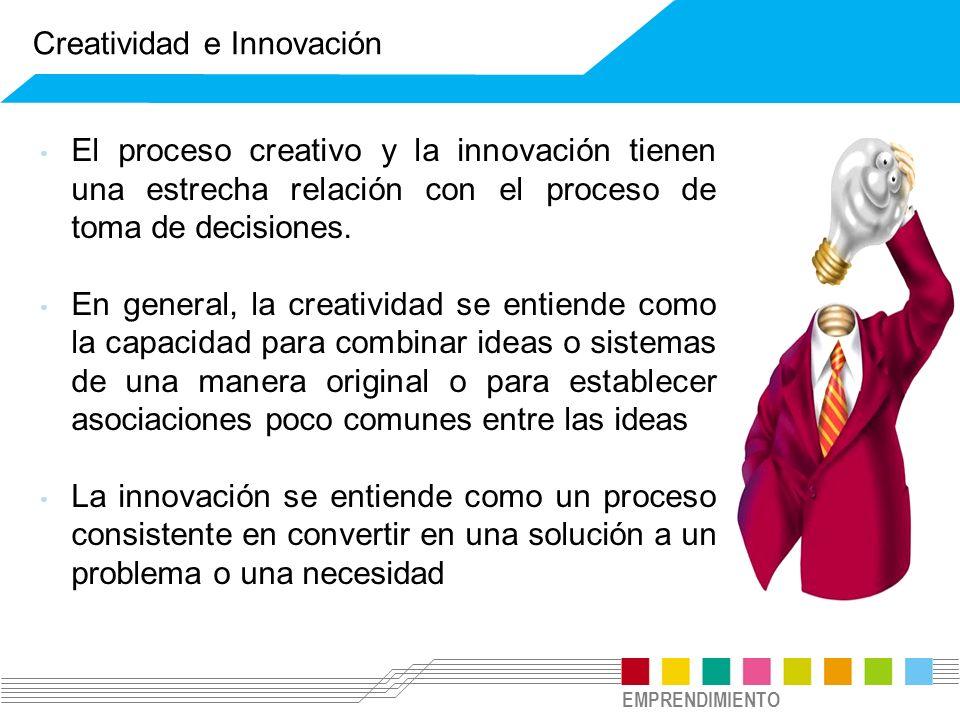 EMPRENDIMIENTO El proceso creativo y la innovación tienen una estrecha relación con el proceso de toma de decisiones. En general, la creatividad se en